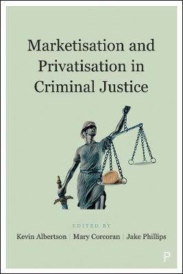 Marketisation and Privatisation in Criminal Justice by Del Roy Fletcher