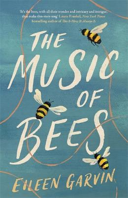 The Music of Bees: A heartwarming and redemptive story about the families we choose for ourselves by Eileen Garvin