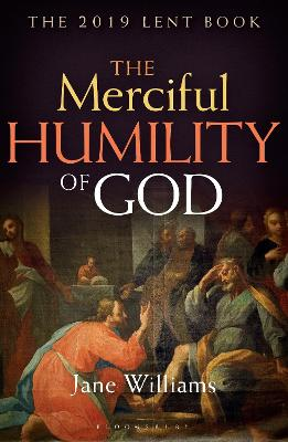 The Merciful Humility of God: The 2019 Lent Book by Jane Williams