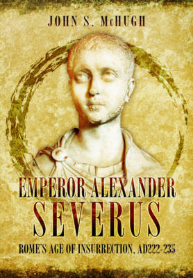 Emperor Alexander Severus by John S. McHugh