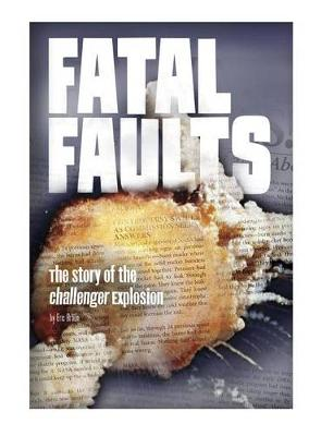 Fatal Faults: The Story of the Challenger Explosion book