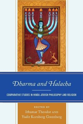 Dharma and Halacha: Comparative Studies in Hindu-Jewish Philosophy and Religion book