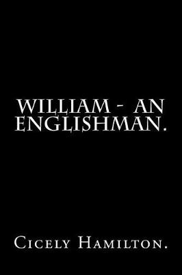 William - An Englishman. by Cicely Hamilton