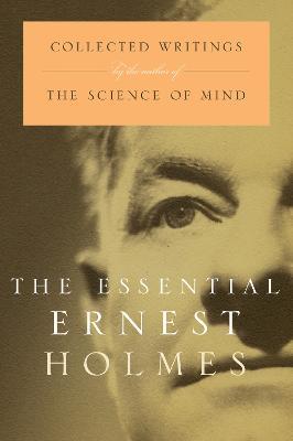 Essential Ernest Holmes by Ernest Holmes