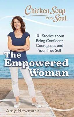 Chicken Soup for the Soul: The Empowered Woman by Amy Newmark