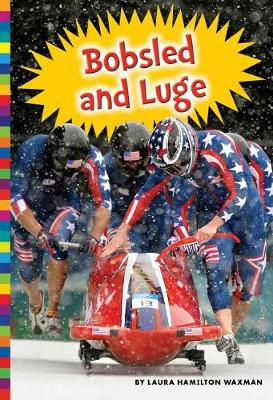 Winter Olympic Sports: Bobsled and Luge by Laura Hamilton Waxman