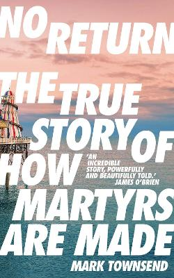No Return: The True Story of How Martyrs Are Made book