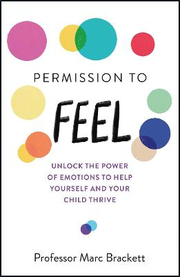 Permission to Feel: Unlock the power of emotions to help yourself and your children thrive by Marc Brackett