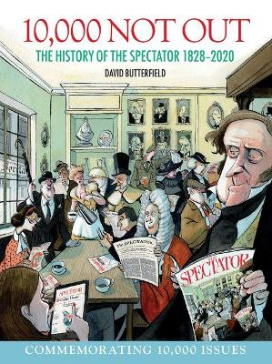 10,000 Not Out: The History of The Spectator 1828 - 2020 book