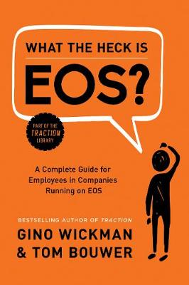 What the Heck Is EOS? by Gino Wickman