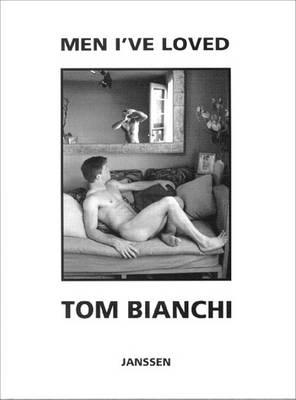 Men I've Loved by Tom Bianchi