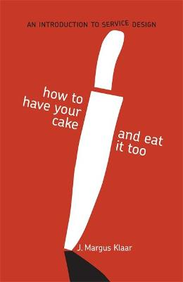 How to Have Your Cake and Eat it too by J. Margus Klaar
