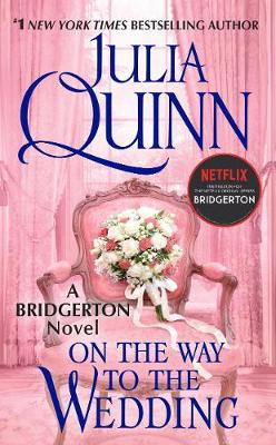 Bridgertons: Book 8 On The Way to the Wedding by Julia Quinn