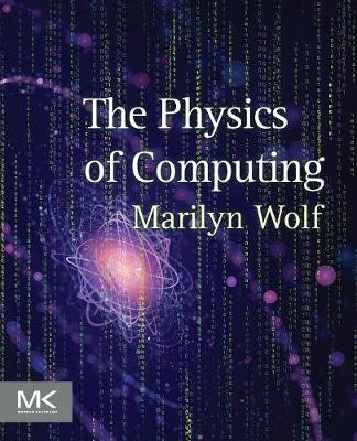 The Physics of Computing by Marilyn Wolf
