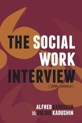 The Social Work Interview: Fifth Edition by Alfred Kadushin