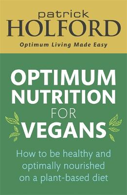 Optimum Nutrition for Vegans: How to be healthy and optimally nourished on a plant-based diet book