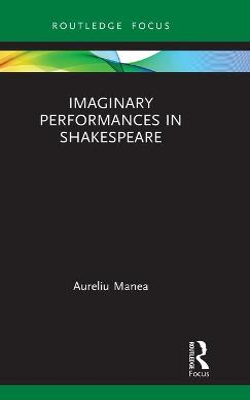 Imaginary Performances in Shakespeare by Aureliu Manea