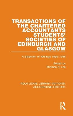 Transactions of the Chartered Accountants Students' Societies of Edinburgh and Glasgow: A Selection of Writings 1886-1958 by Thomas A. Lee