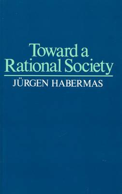 Toward a Rational Society by Jurgen Habermas