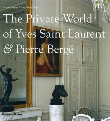Private World of Yves Saint Laurent & Pierre Berge by Robert Murphy
