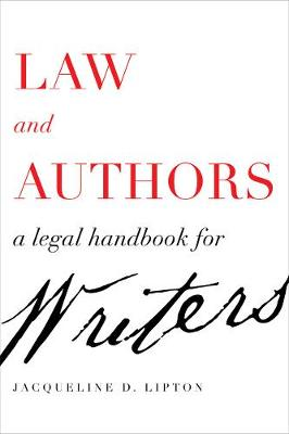 Law and Authors: A Legal Handbook for Writers by Jacqueline D. Lipton