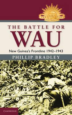 The Battle for Wau by Phillip Bradley
