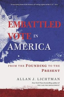 The Embattled Vote in America: From the Founding to the Present by Allan J. Lichtman