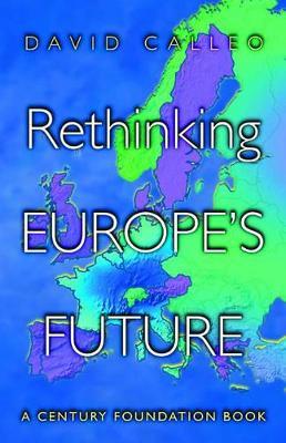 Rethinking Europe's Future by David P. Calleo