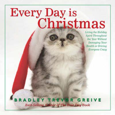 Everyday is Christmas by Bradley Trevor Greive