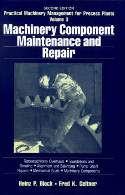 Practical Machinery Management for Process Plants: v. 3: Machinery Component Maintenance and Repair by Fred K. Geitner