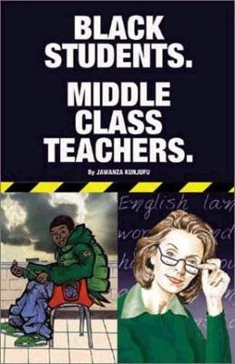 Black Students. Middle Class Teachers. by Dr. Jawanza Kunjufu