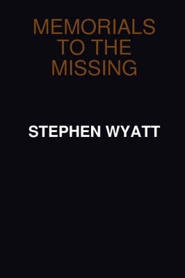 Memorials to the Missing by Stephen Wyatt