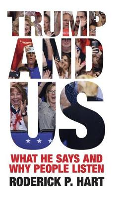 Trump and Us: What He Says and Why People Listen by Roderick P. Hart