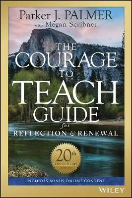 The Courage to Teach Guide for Reflection and Renewal by Parker J. Palmer