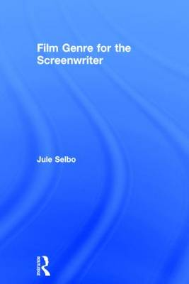 Film Genre for the Screenwriter by Jule Selbo