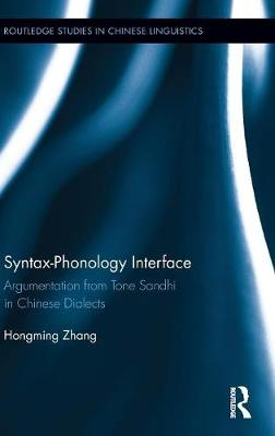 Syntax-Phonology Interface: Argumentation from Tone Sandhi in Chinese Dialects book