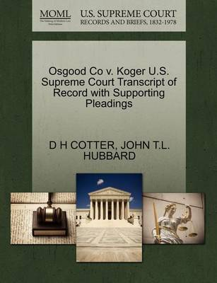 Osgood Co V. Koger U.S. Supreme Court Transcript of Record with Supporting Pleadings by D H Cotter