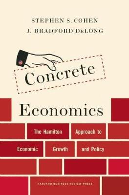 Concrete Economics by Stephen S. Cohen
