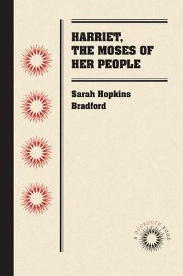 Harriet, the Moses of Her People by Sarah Hopkins Bradford