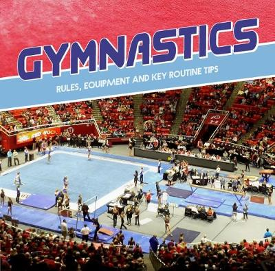 Gymnastics: Rules, Equipment and Key Routine Tips by Tracy Nelson Maurer