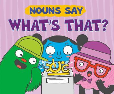 """Nouns Say """"What's That?"""" by Michael Dahl"""