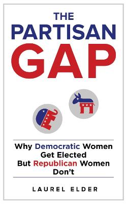 The Partisan Gap: Why Democratic Women Get Elected But Republican Women Don't book