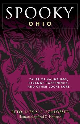 Spooky Ohio: Tales Of Hauntings, Strange Happenings, And Other Local Lore by S. E. Schlosser