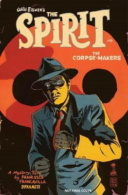 Will Eisner's The Spirit: The Corpse-Makers by Francesco Francavilla