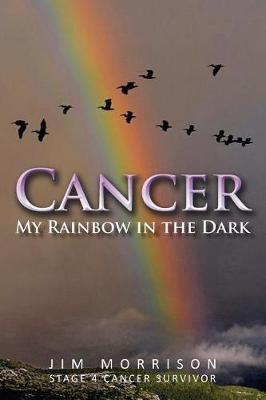 Cancer - My Rainbow in the Dark by Jim Morrison