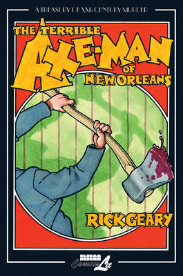 Terrible Axe-man Of New Orleans by Rick Geary
