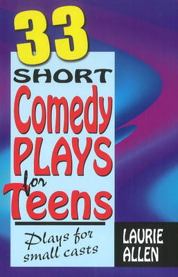 Thirty-Three Short Comedy Plays for Teens by Laurie Allen