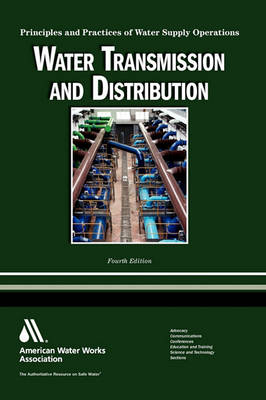 Water Transmission and Distribution, 4e (Principles and Practices of Water Supply Operations WSO) by Larry Mays