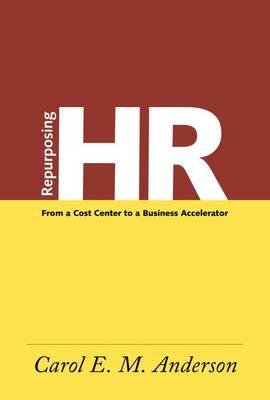 Repurposing HR by Carol E Anderson
