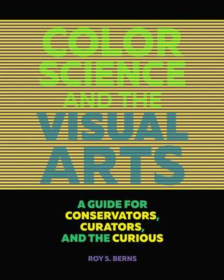 Color Science and the Visual Arts - A Guide for Conservations, Curators, and the Curious book